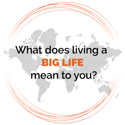 What-does-Living-A-BIG-LIFE-mean-to-you