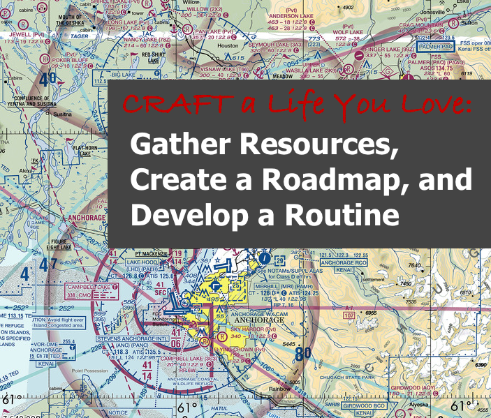 Craft a Life You Love: Gather Resources, Create a Roadmap and Develop a Routine
